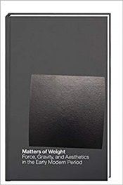 Matters of Weight: Force, Gravity, and Aesthetics in the Early Modern Period (humboldt-schriften zur - Kim, David Young