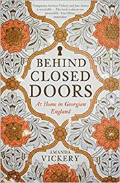 Behind Closed Doors : At Home in Georgian England - Vickery, Amanda