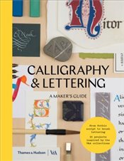 Calligraphy and Lettering : A Makers Guide -