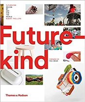 Futurekind : Design by and for the People - Phillips, Rob