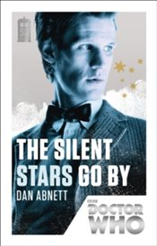 Doctor Who : The Silent Stars Go By - Abnett, Dan