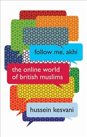 Follow Me, Akhi : The Online World of British Muslims - Kesvani, Hussein