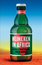 Heineken in Africa : A Multinational Unleashed - Van Beemen, Olivier