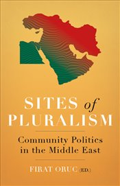 Sites of Pluralism: Community Politics in the Middle East - Oruc, Firat