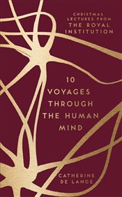 10 Voyages Through the Human Mind : Christmas Lectures from the Royal Institution  - De Lange, Catherine