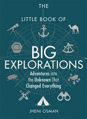 Little Book of Big Explorations : Adventures into the Unknown That Changed Everything - Osman, Jheni