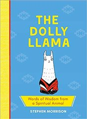 Dolly Llama : Words of Wisdom from a Spiritual Animal - Morrison, Stephen