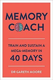Memory Coach : Train and Sustain a Mega Memory in 40 Days - Moore, Gareth