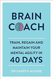 Brain Coach : Train, Regain and Maintain Your Mental Agility in 40 Days - Moore, Gareth