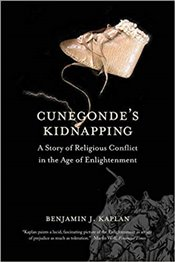 Cunegondes Kidnapping : A Story of Religious Conflict in the Age of Enlightenment - Kaplan, Benjamin J.