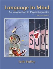Language in Mind : An Introduction to Psycholinguistics - Sedivy, Julie