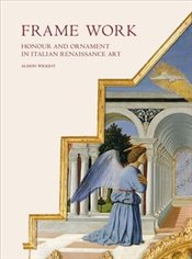 Frame Work : Honour and Ornament in Italian Renaissance Art - Wright, Alison