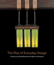 Rise of Everyday Design : The Arts and Crafts Movement in Britain and America - Long, Christopher