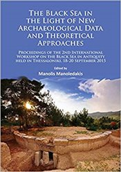Black Sea in the Light of New Archaeological Data and Theoretical Approaches: Proceedings of the 2nd - Manoledakis, Manolis