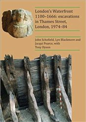 London's Waterfront 1100–1666: excavations in Thames Street, London, 1974–84 - Schofield, John