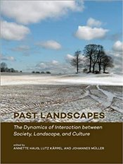 Past Landscapes: The Dynamics of Interaction between Society, Landscape, and Culture - Haug, Annette