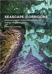 Seascape Corridors: Modeling Routes to Connect Communities Across the Caribbean Sea - Slayton, Emma Ruth