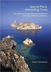 Special Place, Interesting Times: The island of Palagruza and transitional periods in Adriatic prehi - Forenbaher, Staso