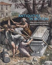Antiquities in Motion : From Excavation Sites to Renaissance Collections - Furlotti, Barbara