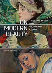 On Modern Beauty : Three Paintings by Manet, Gauguin, and Cezanne - Brettell, Richard R.