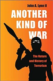 Another Kind of War : The Nature and History of Terrorism - Lynn, John A.