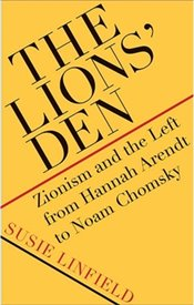 Lions Den : Zionism and the Left from Hannah Arendt to Noam Chomsky - Linfield, Susie