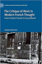 Critique of Work in Modern French Thought: From Charles Fourier to Guy Debord (Studies in Revolution - Hemmens, Alastair