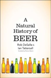 Natural History of Beer - Tattersall, Ian