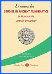 Ex Nummis Lux : Studies in Ancient Numismatics in Honour of Dimitar Draganov - Boteva, Dilyana