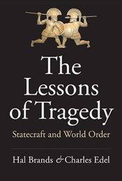 Lessons of Tragedy : Statecraft and World Order - Brands, Hal
