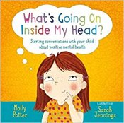 Whats Going On Inside My Head? : Starting Conversations With Your Child About Positive Mental Healt - Potter, Molly