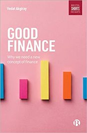 Good Finance : Why We Need a New Concept of Finance - Akgiray, Vedat
