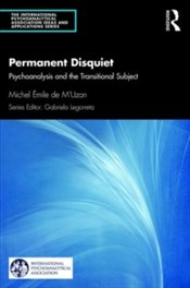 Permanent Disquiet : Psychoanalysis and the Transitional Subject - MUzan, Michel de