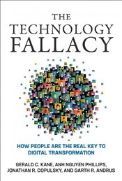 Technology Fallacy : How People Are the Real Key to Digital Transformation - Phillips, Anh Nguyen