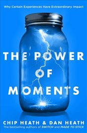 Power of Moments, The Why Certain Experiences Have Extraordinary Impact - Heath, Chip