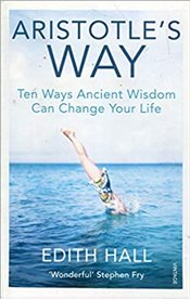 Aristotles Way : Ten Ways Ancient Wisdom Can Change Your Life - Hall, Edith