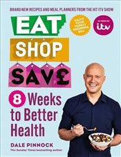 Eat Shop Save : 8 Weeks to Better Health - Pinnock, Dale