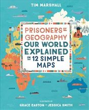 Prisoners of Geography : Our World Explained in 12 Simple Maps - Marshall, Tim