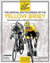 Official Encyclopedia of the Yellow Jersey : 100 Years of the Yellow Jersey -