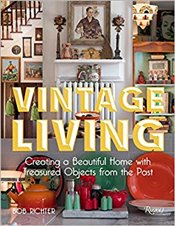 Vintage Living : Creating a Beautiful Home with Treasured Objects from the Past - Richter, Bob