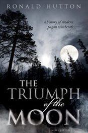 Triumph of the Moon : A History of Modern Pagan Witchcraft - Hutton, Ronald