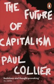 Future of Capitalism : Facing the New Anxieties - Collier, Paul