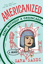 Americanized : Rebel Without a Green Card - Saedi, Sara