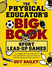 Physical Educators : Big Book of Sport Lead-Up Games - Bailey, Guy