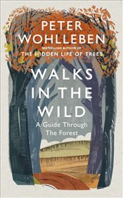 Walks in the Wild : A Guide Through the Forest - Wohlleben, Peter