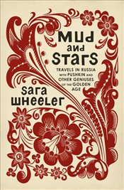 Mud and Stars : Travels in Russia with Pushkin and Other Geniuses of the Golden Age - Wheeler, Sara
