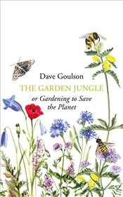 Garden Jungle or Gardening to Save the Planet - Goulson, Dave