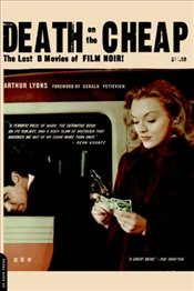 DEATH ON THE CHEAP : LOST B MOVIES OF FILM NOIR - LYONS, ARTHUR