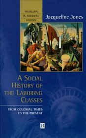 Social History of Laboring Classes - Jones, Jacqueline