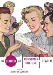 Gender and Consumer Culture Reader - SCANLON, JENNIFER